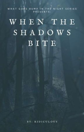 When The Shadows Bite. (Book Two)✔ by Ridiculous_