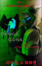 Drugs, Guns, and Romance  (OC's x BBS) by DrPepperOnly