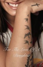 For The Love of A Daughter by hermosaddlovato
