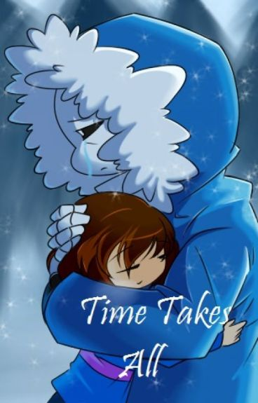 Time Takes All (Sans x Frisk) (complete)
