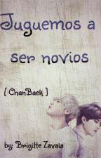 Juguemos A Ser Novios  [ ChanBaek / BaekYeol ] by BrigitteSoo