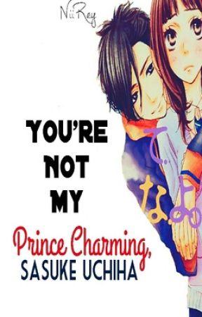 You're Not My Prince Charming, Sasuke Uchiha by NiiRey