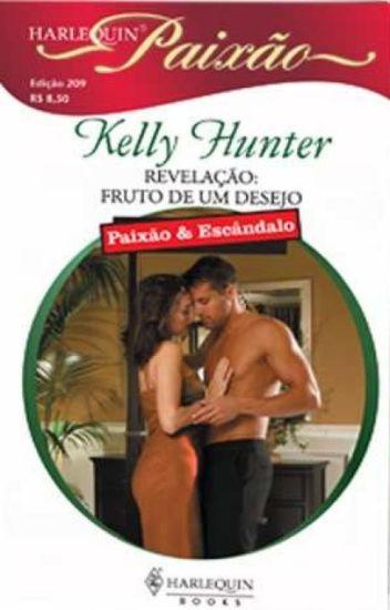 Revelação: Fruto de um Desejo - Kelly Hunter