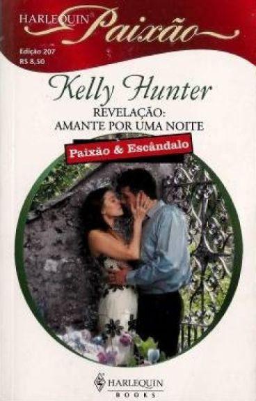 Revelação: Amante por uma noite - Kelly Hunter