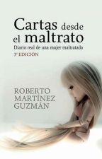 CARTAS DESDE EL MALTRATO: Diario real de una mujer maltratada by rmguzman