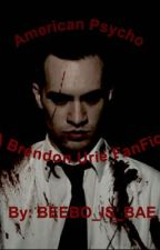 American Psycho//A Brendon Urie Fanfic by BEEBO_IS_BAE