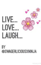 Live.Love.Laugh.. by swagerliciousxninja