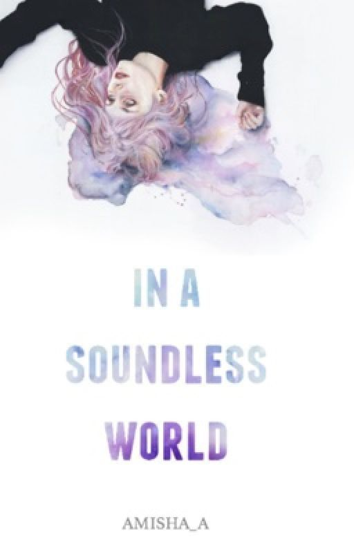 In A Soundless World #Wattys2016 by Amisha_a