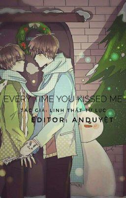 Đọc truyện [Khải-Nguyên]- Every time you kissed me