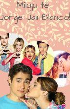 Miluju tě Jorge Jaii Blanco! (Book#1) by RezinkaN