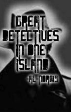 GREAT DETECTIVES IN ONE ISLAND by NerdAndWeirdo