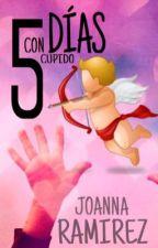 5 DÍAS CON CUPIDO by JoannaRamirez2