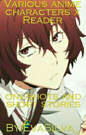 Various Anime Characters X Reader One-shots and Short