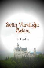 Selin Vurduğu Adam by Luknako