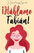 ¡Háblame Fabián! #CA2016 by HersheysLover29