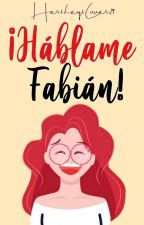 ¡Háblame Fabián! by HersheysLover29