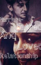 MARRIAGE- Hatred And Love Relationship (Completed) by aditikashyap9