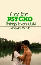 Cute But Psycho. Things Even Out! [Discontinued] by TheFlamingPopsicle