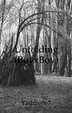 Unfolding (BoyxBoy) *ON HOLD* by Yashiro867