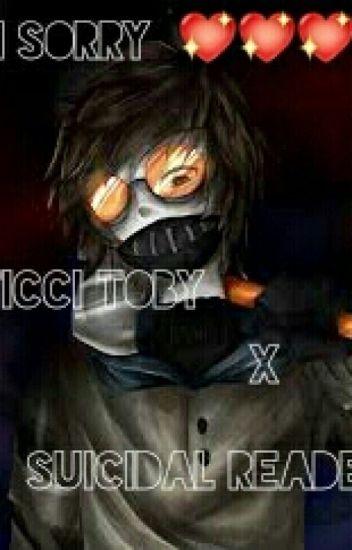 Im Sorry: Ticci Toby X Suicidal Reader