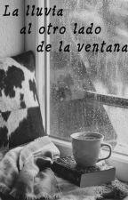 La lluvia al otro lado de la ventana by Kurara_whisper
