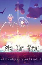 Me Or You (Kiba x OC Fanfiction) by strawberrypolkadot