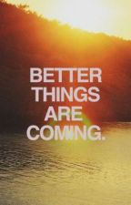 Better Things Are Coming by multifandomreign