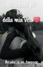 Sei il caso più bello della mia vita❤ by alex_e_co_fanpage