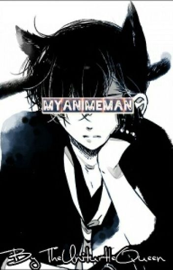 My Animeman {Theanimeman X Reader} discontinued