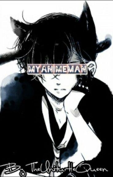 My Animeman {Theanimeman X Reader} |ON HOLD|