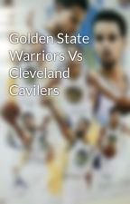 Golden State Warriors Vs Cleveland Cavilers  by giancarlosasencio