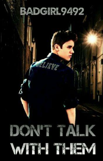 Don't talk with them /j.b/
