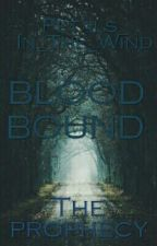 Blood Bound~ The Prophecy by Petals_In_The_Wind