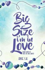 Big Size I'm In Love (END) by Anie_SK