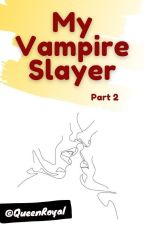 My Vampire Slayer *Princeton Vamp Story* - Part 2 by QueenRoyal