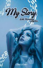 My Story. | L.H. by Lubielizaki