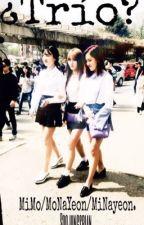 ¿Trío? |MoNayeon,Mimo,Minayeon. by soojungsbian