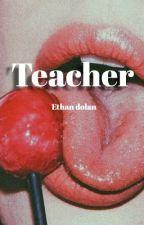 Teacher ~ ethan dolan by sunshineboys