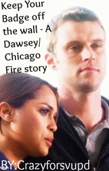Keep Your Badge Off the wall - A Dawsey/ Chicago Fire story