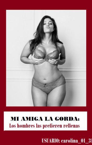 Mi Amiga La Gorda: Los hombres las prefieren rellenas