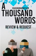 A Thousand Words Reading Requests & Reviews (Open) by ChasingMadness24