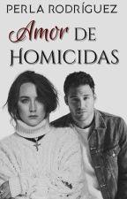 Amor de Homicidas #LibrosTinieblas2016 #P.Cookies2016 by Soy_Perla