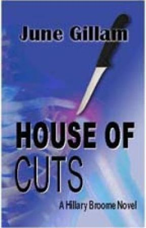 House of Cuts: A Hillary Broome Novel, Chapter One by JuneAugustaGillam