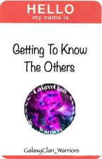 Getting To Know The Others. by GalaxyClan_Warriors