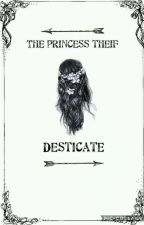 The Princess Thief by Desticate