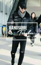 ⏳Handsome Teacher ✅ by baekhyun_3006