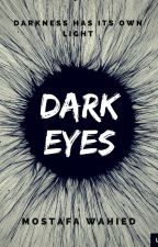 Dark Eyes (Darkness has its own light) by MostafaWahied