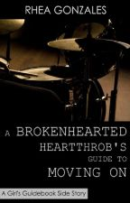 A Brokenhearted Heartthrob's Guide To Moving On (A Girl's Guidebook #2.5) by rheahime