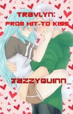 Travlyn: From Hit To Kiss ~Editing~ by JazzyQuinn_