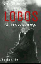2. Lobos - Um novo começo   EM PAUSA  by Charlotte_fins